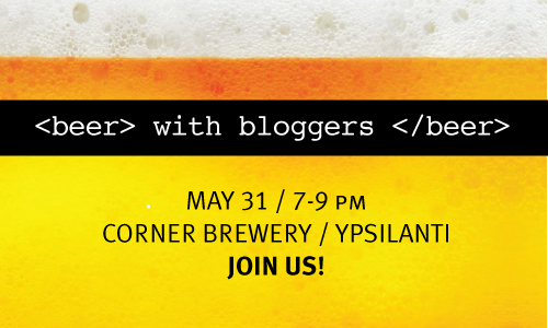 Beer With Bloggers event – 7-9 pm Thursday, May 31 – Corner Brewery in Ypsilanti