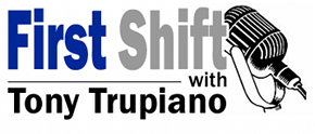 Programming note: First Shift with Tony Trupiano Monday morning at 7:00 a.m.