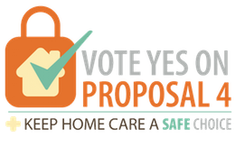 Keep Home Care a Safe Choice in Michigan – Vote YES! on Proposal 4