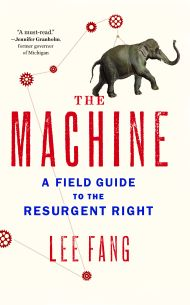 "An important primer for progressives: Lee Fang's ""The Machine: A Field Guide to the Resurgent Right"""