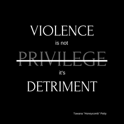 Violence is not privilege, it's detriment.